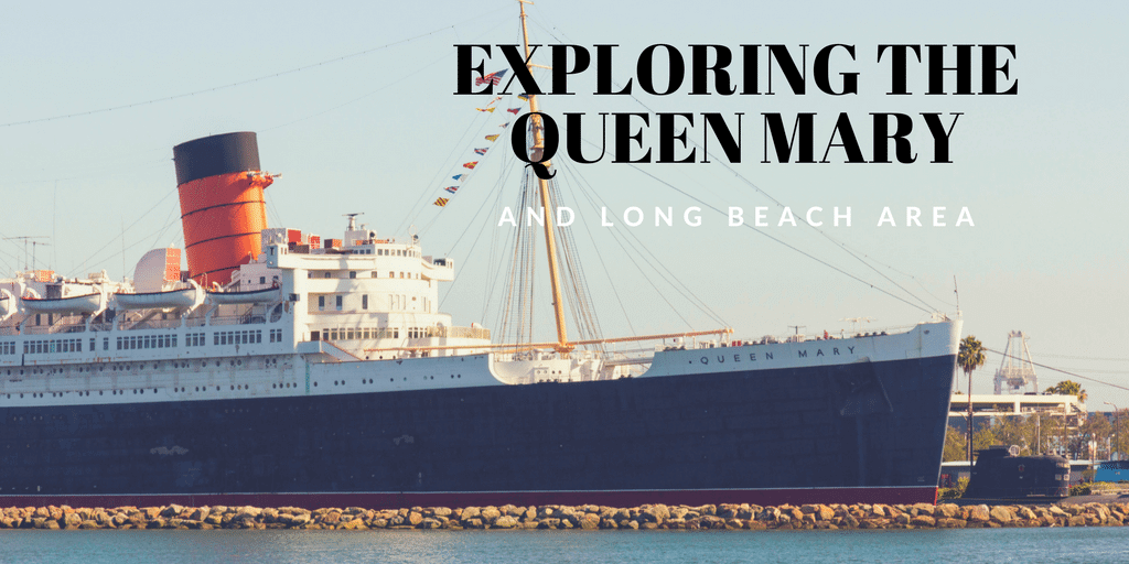 """Picture of the Queen Mary with text that reads """"Exploring the Queen Mary and Long Beach Area"""""""