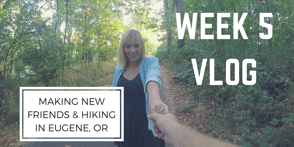 Week 5 - Making new friends and hiking in Eugene, OR