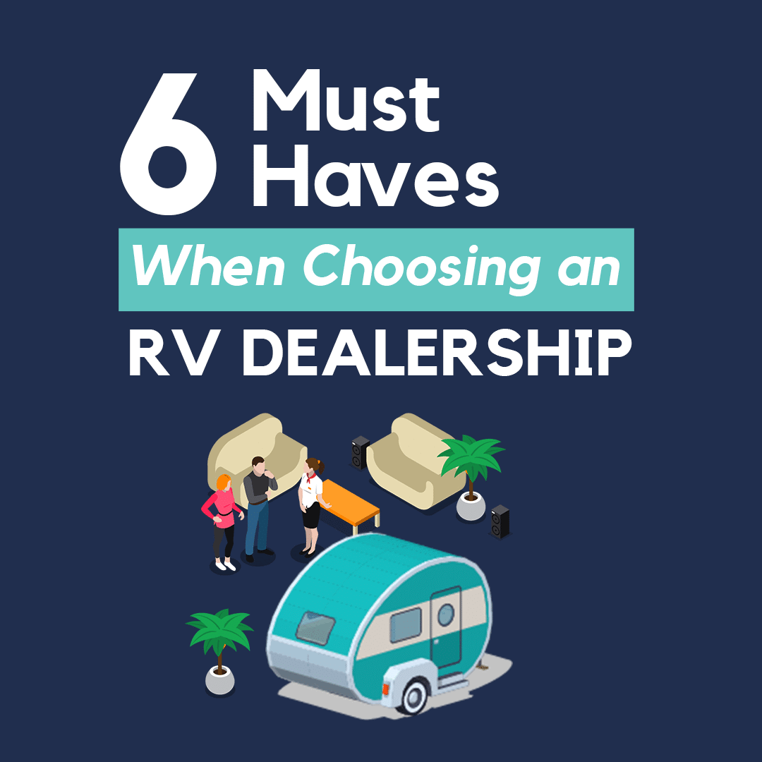 6 must haves when choosing an rv dealership