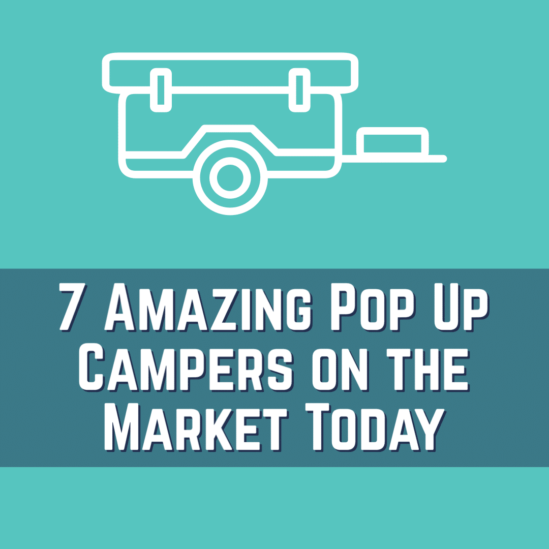 7 Amazing Pop Up Campers On The Market Today